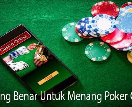 Cara Yang Benar Untuk Menang Poker Online
