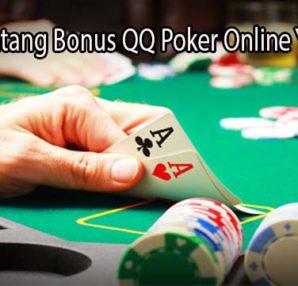 Kenali Tentang Bonus QQ Poker Online Yang Hadir